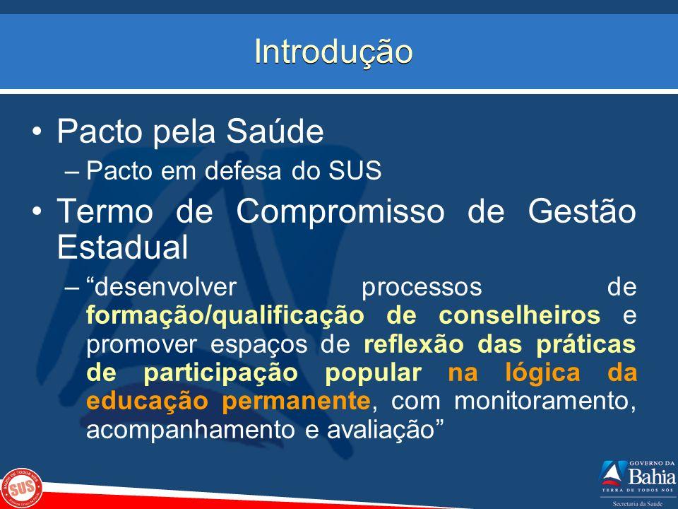 Introdução Pacto pela Saúde –Pacto em defesa do SUS Termo de Compromisso de Gestão Estadual –desenvolver processos de formação/qualificação de conselh