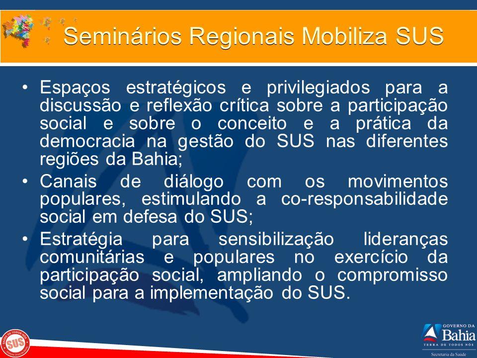 Seminários Regionais Mobiliza SUS Espaços estratégicos e privilegiados para a discussão e reflexão crítica sobre a participação social e sobre o conce