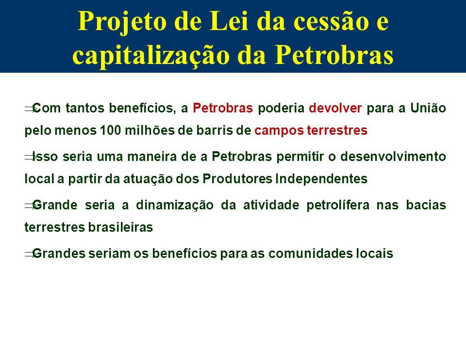 Projeto de Lei da cessão e capitalização da Petrobras Com tantos benefícios, a Petrobras poderia devolver para a União pelo menos 100 milhões de barri