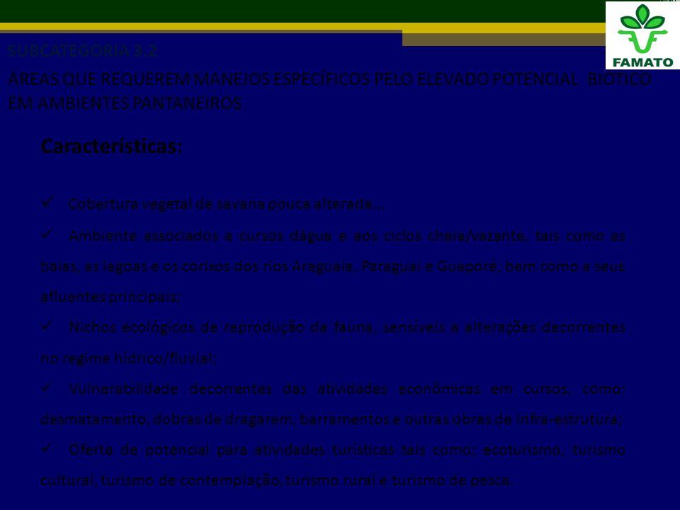 SUBCATEGORIA 3.2 ÁREAS QUE REQUEREM MANEJOS ESPECÍFICOS PELO ELEVADO POTENCIAL BIÓTICO EM AMBIENTES PANTANEIROS Características: Cobertura vegetal de savana pouca alterada...