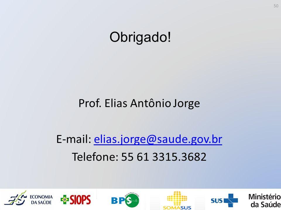 Obrigado! Prof. Elias Antônio Jorge E-mail: elias.jorge@saude.gov.brelias.jorge@saude.gov.br Telefone: 55 61 3315.3682 50