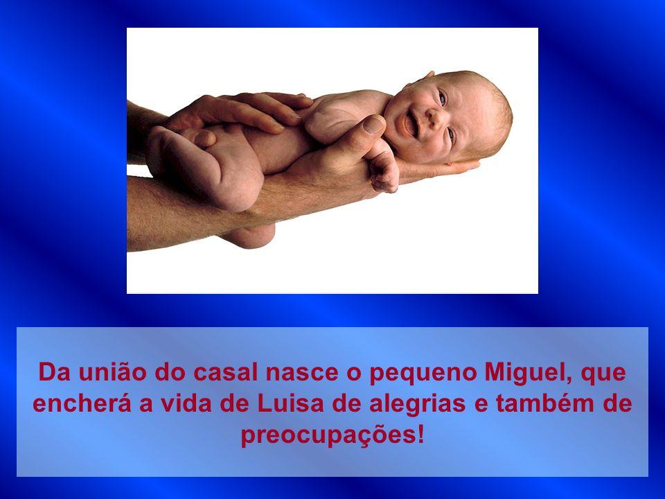 Da união do casal nasce o pequeno Miguel, que encherá a vida de Luisa de alegrias e também de preocupações!