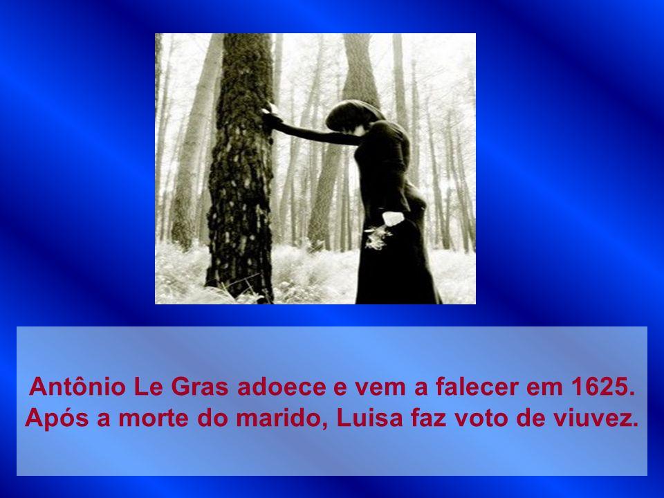 Antônio Le Gras adoece e vem a falecer em 1625. Após a morte do marido, Luisa faz voto de viuvez.