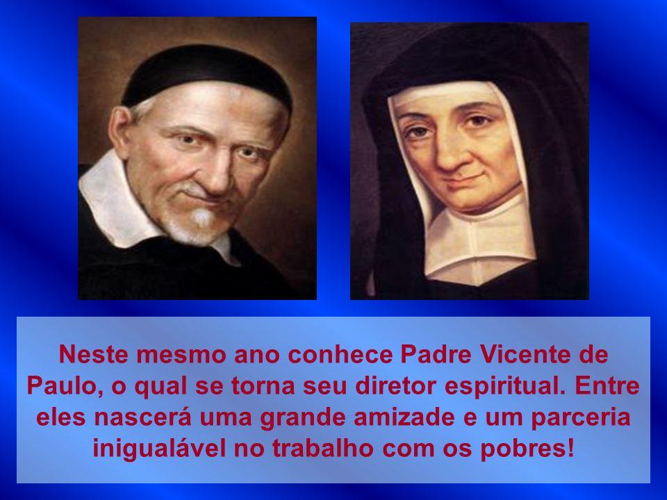 Neste mesmo ano conhece Padre Vicente de Paulo, o qual se torna seu diretor espiritual. Entre eles nascerá uma grande amizade e um parceria inigualáve
