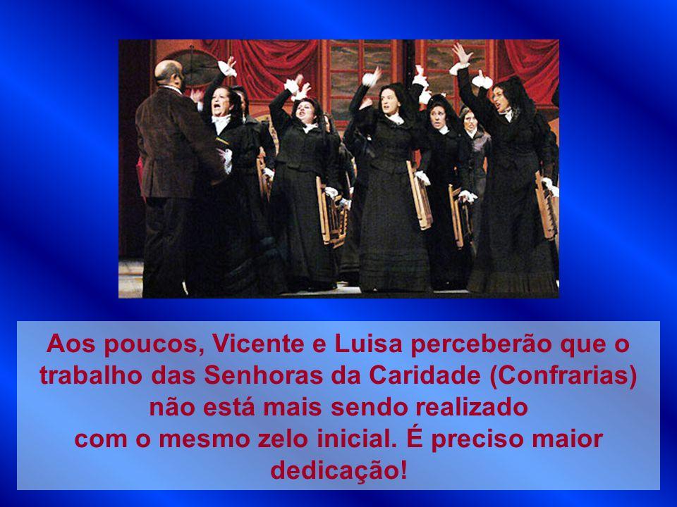 Aos poucos, Vicente e Luisa perceberão que o trabalho das Senhoras da Caridade (Confrarias) não está mais sendo realizado com o mesmo zelo inicial. É