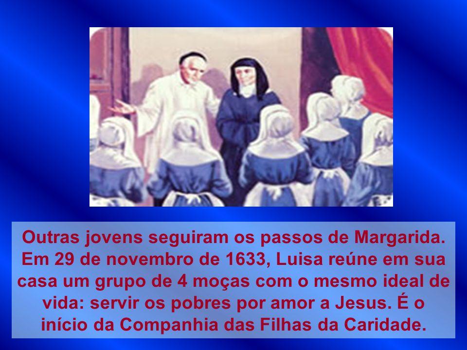 Outras jovens seguiram os passos de Margarida. Em 29 de novembro de 1633, Luisa reúne em sua casa um grupo de 4 moças com o mesmo ideal de vida: servi