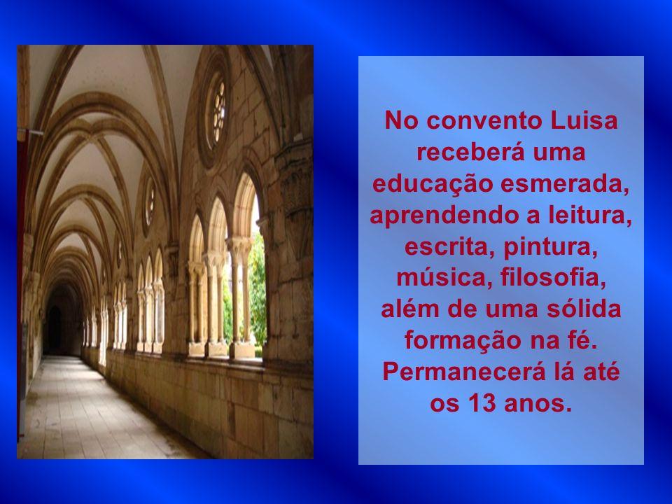 No convento Luisa receberá uma educação esmerada, aprendendo a leitura, escrita, pintura, música, filosofia, além de uma sólida formação na fé. Perman