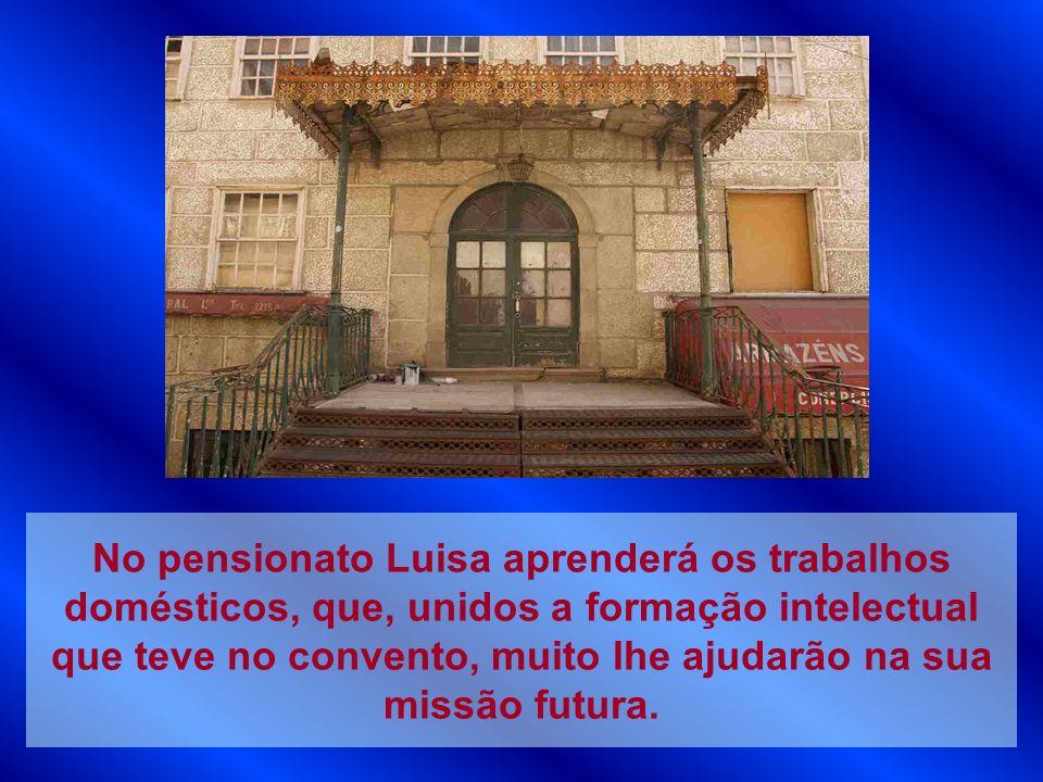 No pensionato Luisa aprenderá os trabalhos domésticos, que, unidos a formação intelectual que teve no convento, muito lhe ajudarão na sua missão futur