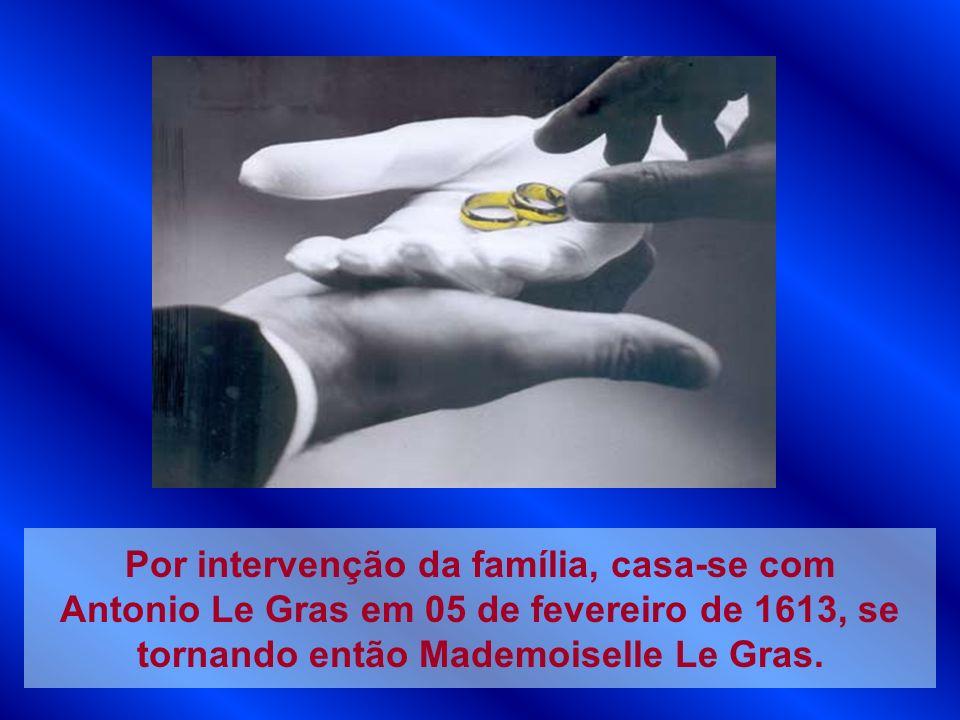 Por intervenção da família, casa-se com Antonio Le Gras em 05 de fevereiro de 1613, se tornando então Mademoiselle Le Gras.