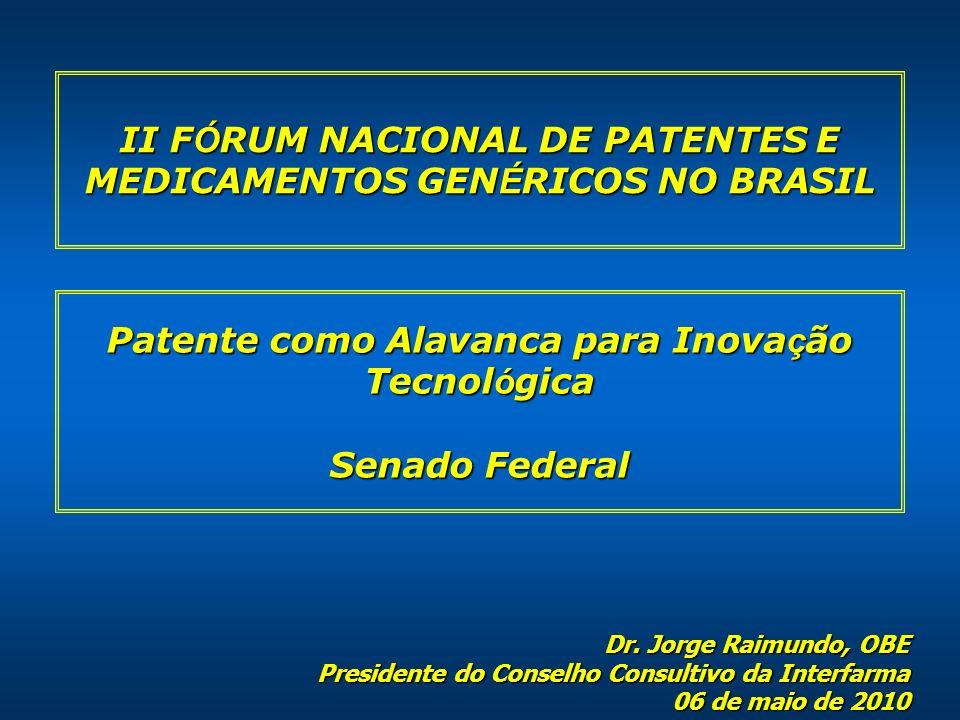 II F Ó RUM NACIONAL DE PATENTES E MEDICAMENTOS GEN É RICOS NO BRASIL Patente como Alavanca para Inova ç ão Tecnol ó gica Senado Federal Dr. Jorge Raim