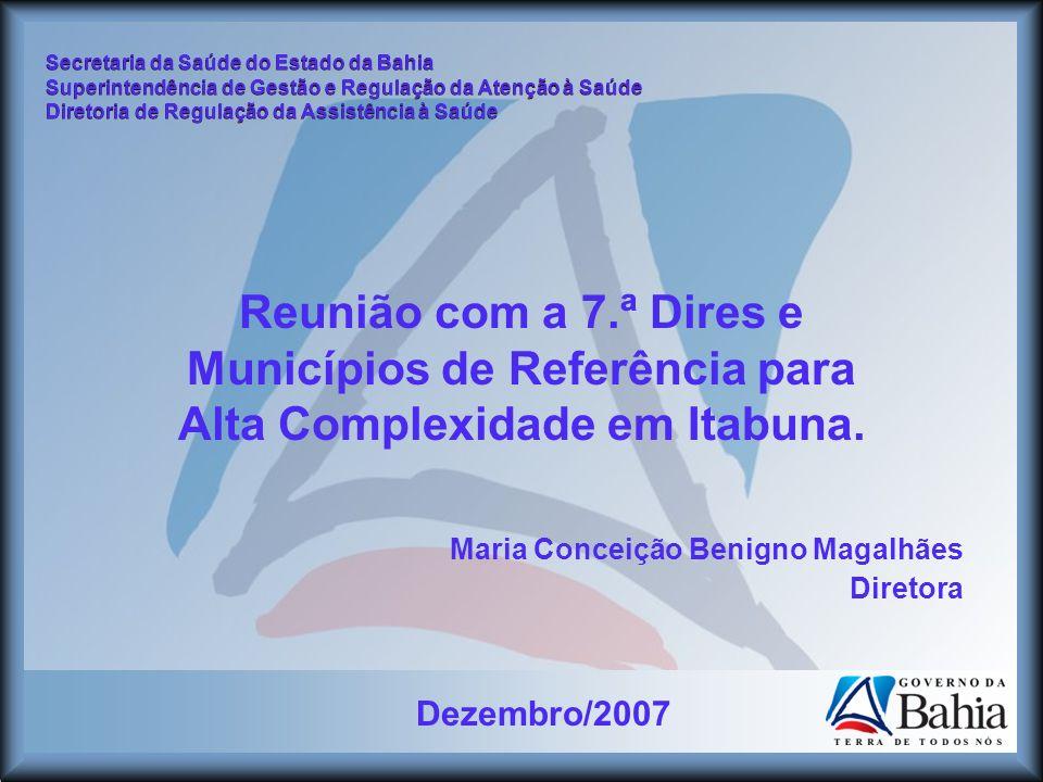 Dezembro/2007 Secretaria da Saúde do Estado da Bahia Superintendência de Gestão e Regulação da Atenção à Saúde Diretoria de Regulação da Assistência à