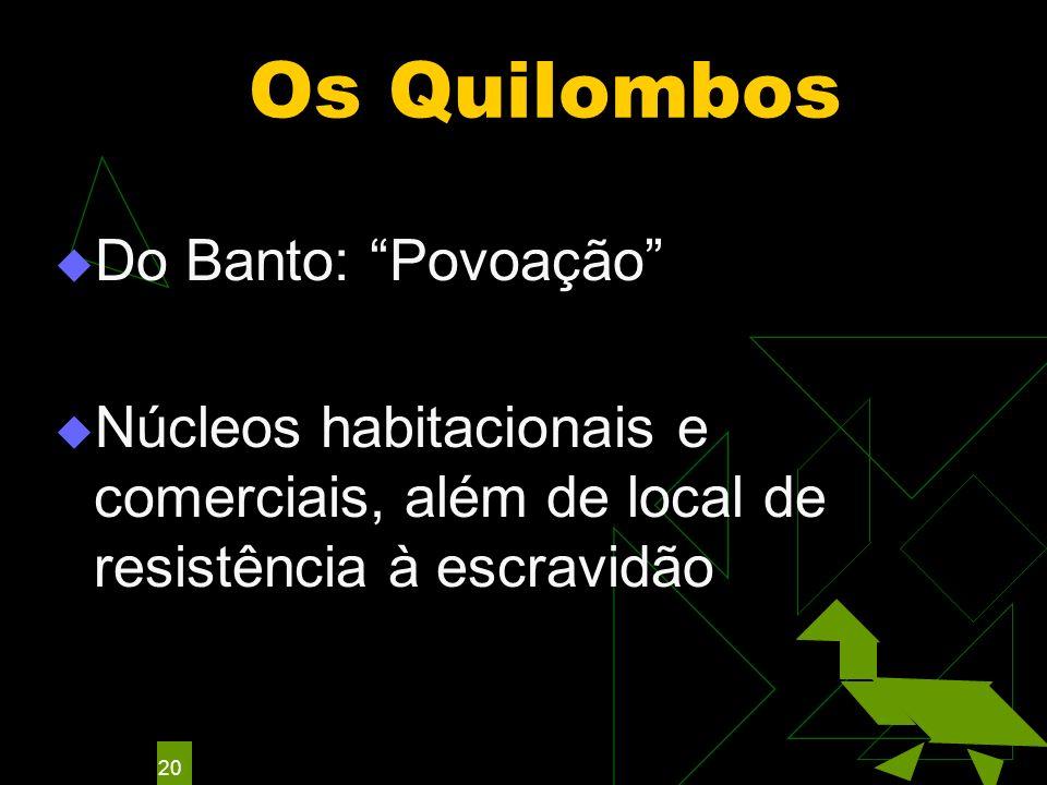 20 Os Quilombos Do Banto: Povoação Núcleos habitacionais e comerciais, além de local de resistência à escravidão