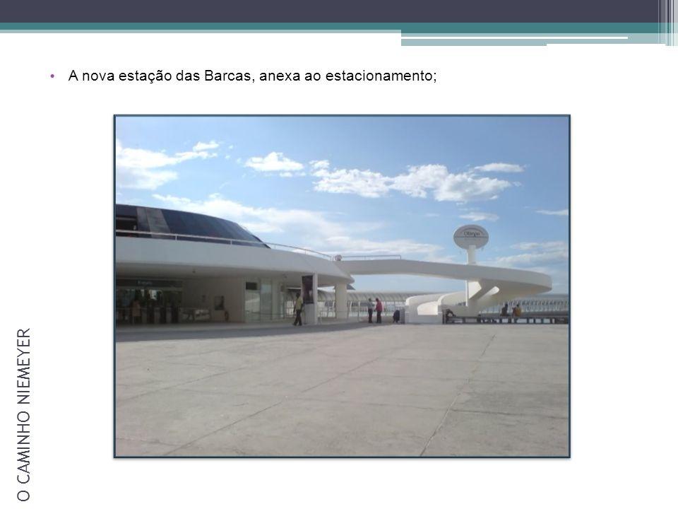 A nova estação das Barcas, anexa ao estacionamento; O CAMINHO NIEMEYER