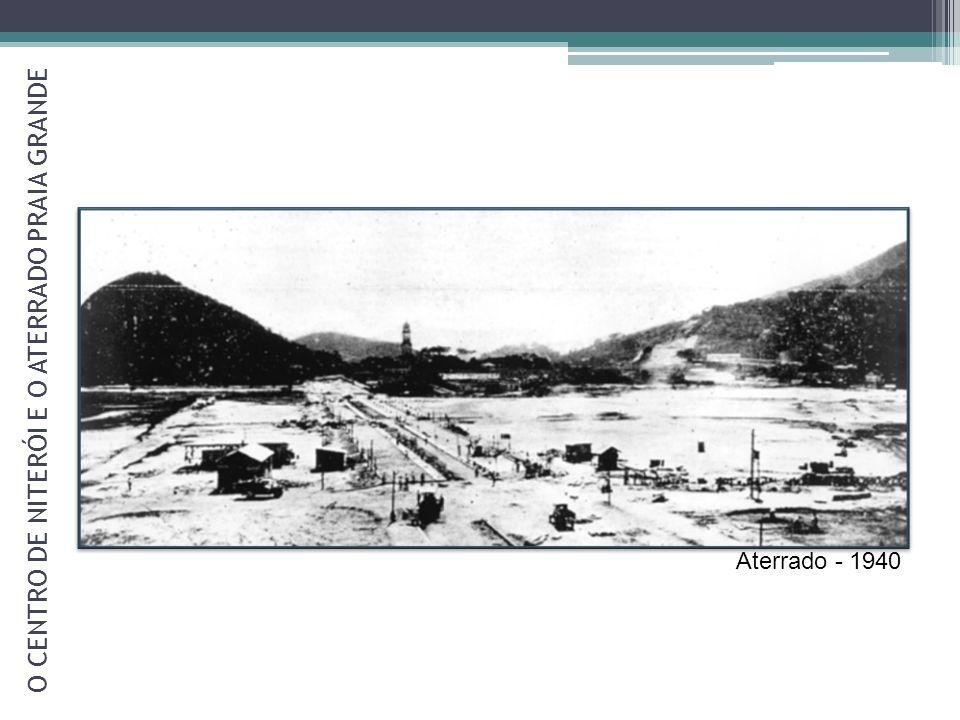 O CENTRO DE NITERÓI E O ATERRADO PRAIA GRANDE O aterro consolidado e em abandono, degradava a paisagem local e comprometia a imagem do centro da cidade.