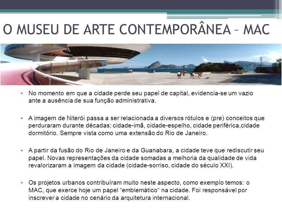 O MUSEU DE ARTE CONTEMPORÂNEA – MAC No momento em que a cidade perde seu papel de capital, evidencia-se um vazio ante a ausência de sua função adminis