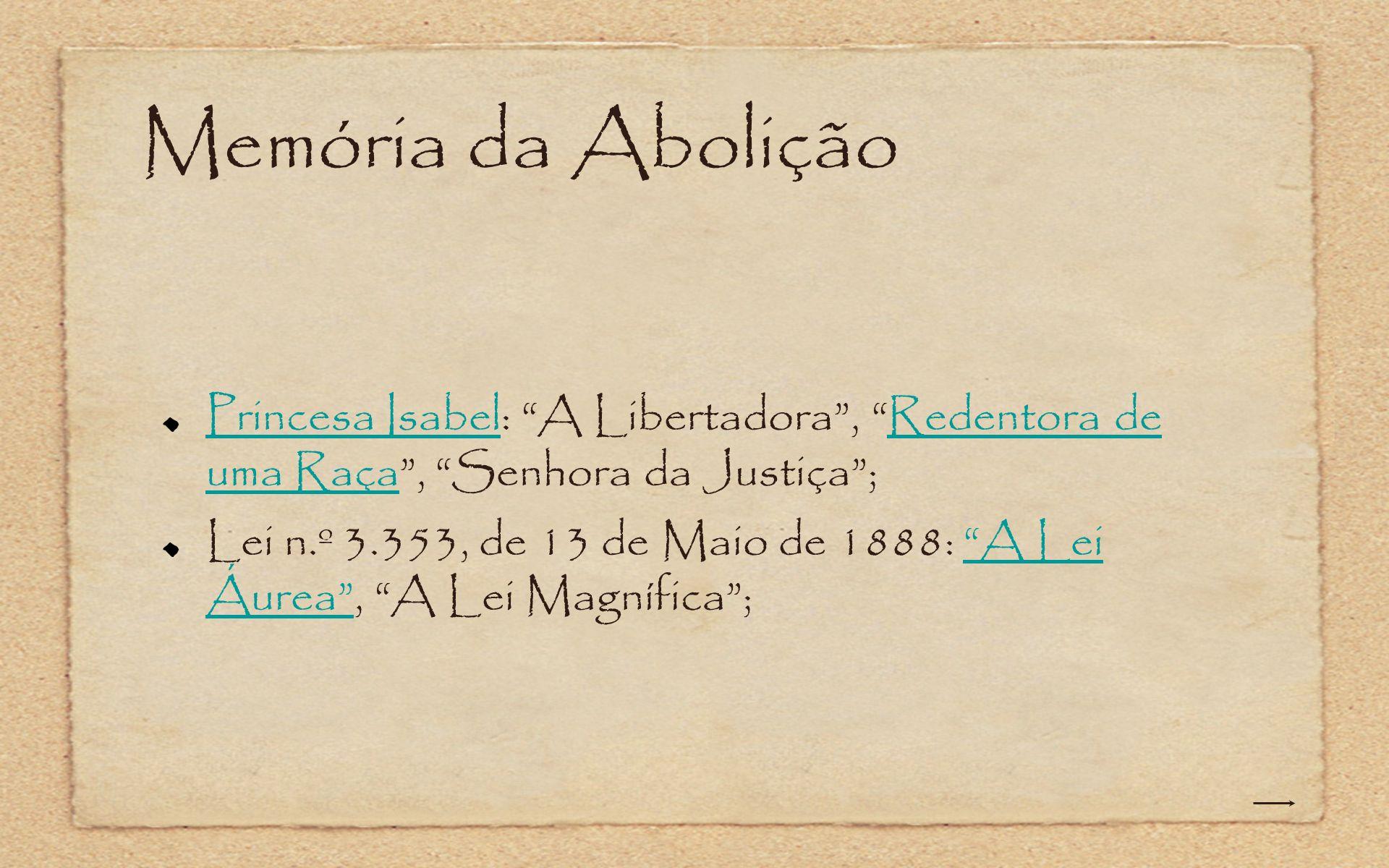 Memória da Abolição Princesa IsabelPrincesa Isabel: A Libertadora, Redentora de uma Raça, Senhora da Justiça;Redentora de uma Raça Lei n.º 3.353, de 1