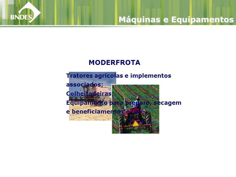 MODERFROTA Tratores agrícolas e implementos associados; Colheitadeiras; Equipamento para preparo, secagem e beneficiamento de café.