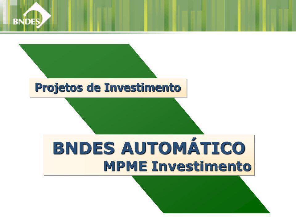 Projetos de Investimento BNDES AUTOMÁTICO MPME Investimento BNDES AUTOMÁTICO MPME Investimento
