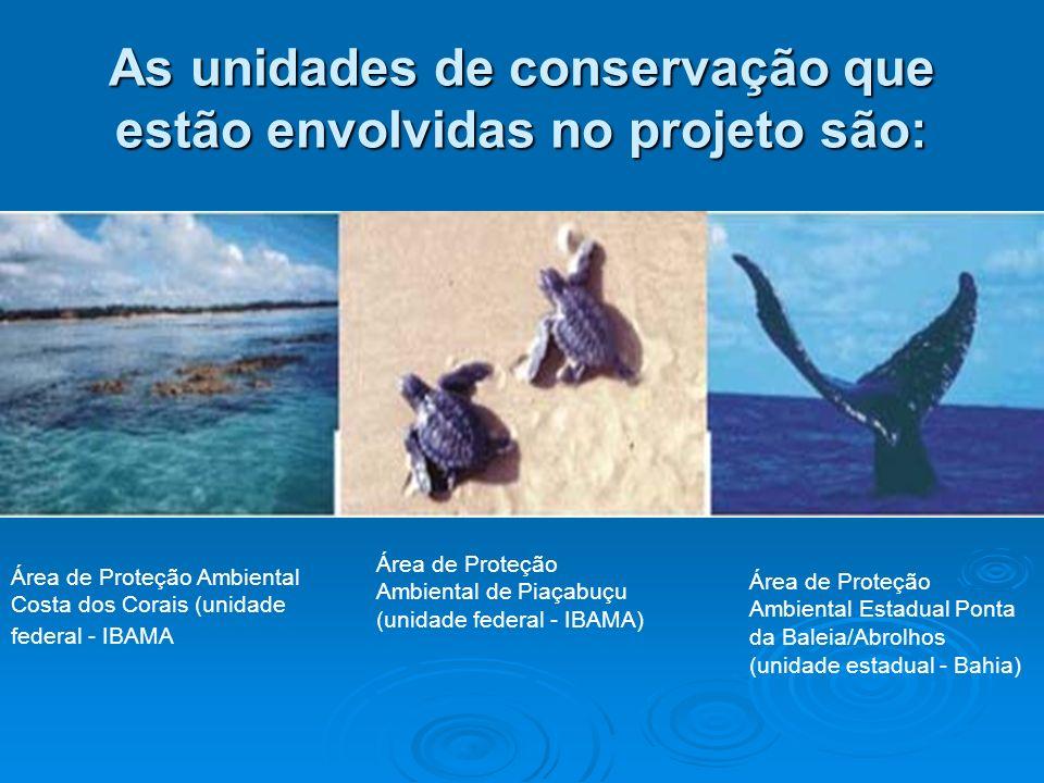As unidades de conservação que estão envolvidas no projeto são: Área de Proteção Ambiental Costa dos Corais (unidade federal - IBAMA Área de Proteção