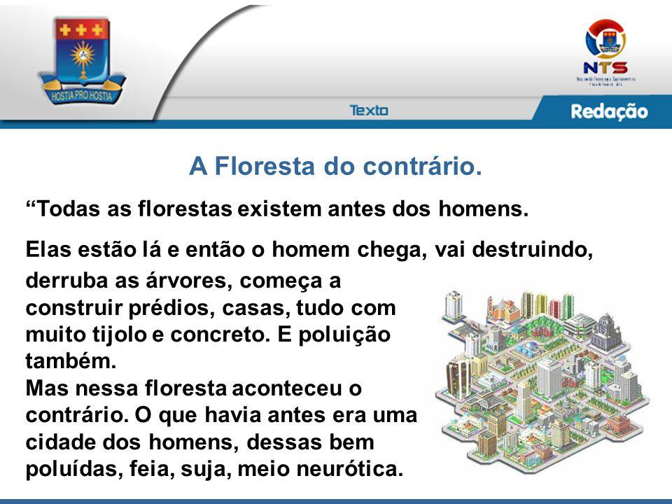 A Floresta do contrário. Todas as florestas existem antes dos homens. Elas estão lá e então o homem chega, vai destruindo, derruba as árvores, começa