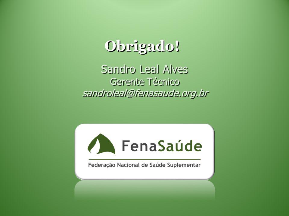 Obrigado! Sandro Leal Alves Gerente Técnico sandroleal@fenasaude.org.br Sandro Leal Alves Gerente Técnico sandroleal@fenasaude.org.br
