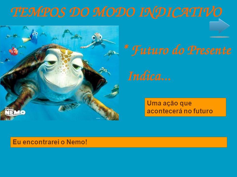 Uma ação que acontecerá no futuro Eu encontrarei o Nemo!