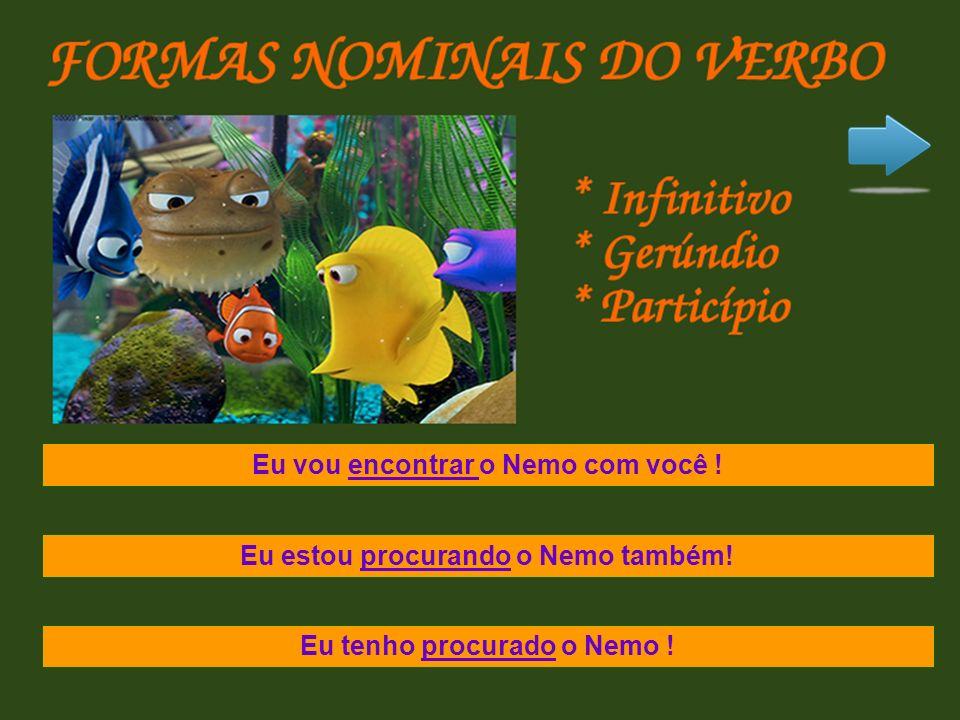 Eu vou encontrar o Nemo com você ! Eu estou procurando o Nemo também! Eu tenho procurado o Nemo !
