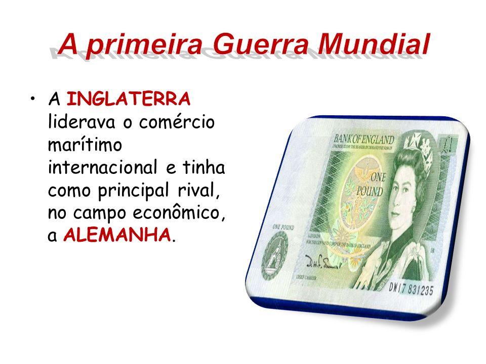 A INGLATERRA liderava o comércio marítimo internacional e tinha como principal rival, no campo econômico, a ALEMANHA.