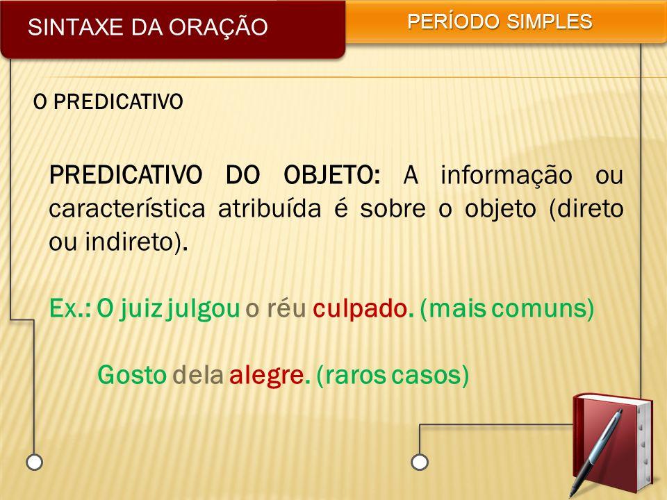 SINTAXE DA ORAÇÃO PERÍODO SIMPLES O PREDICATIVO PREDICATIVO DO OBJETO: A informação ou característica atribuída é sobre o objeto (direto ou indireto).