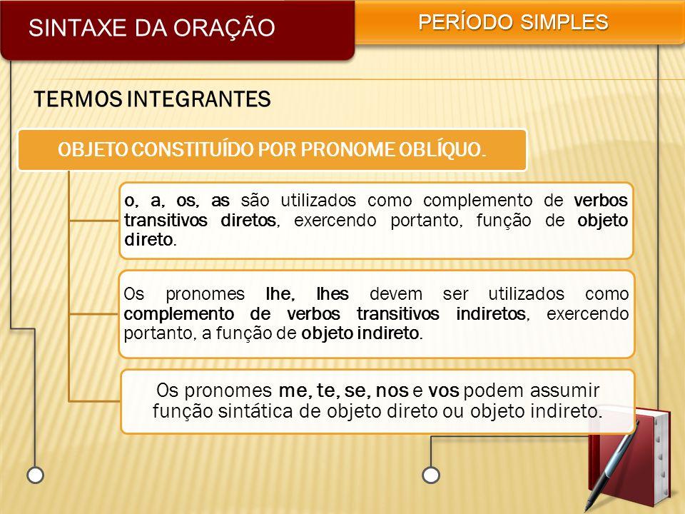 SINTAXE DA ORAÇÃO PERÍODO SIMPLES TERMOS INTEGRANTES OBJETO CONSTITUÍDO POR PRONOME OBLÍQUO. o, a, os, as são utilizados como complemento de verbos tr