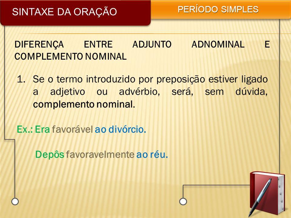 SINTAXE DA ORAÇÃO PERÍODO SIMPLES DIFERENÇA ENTRE ADJUNTO ADNOMINAL E COMPLEMENTO NOMINAL 1.Se o termo introduzido por preposição estiver ligado a adj