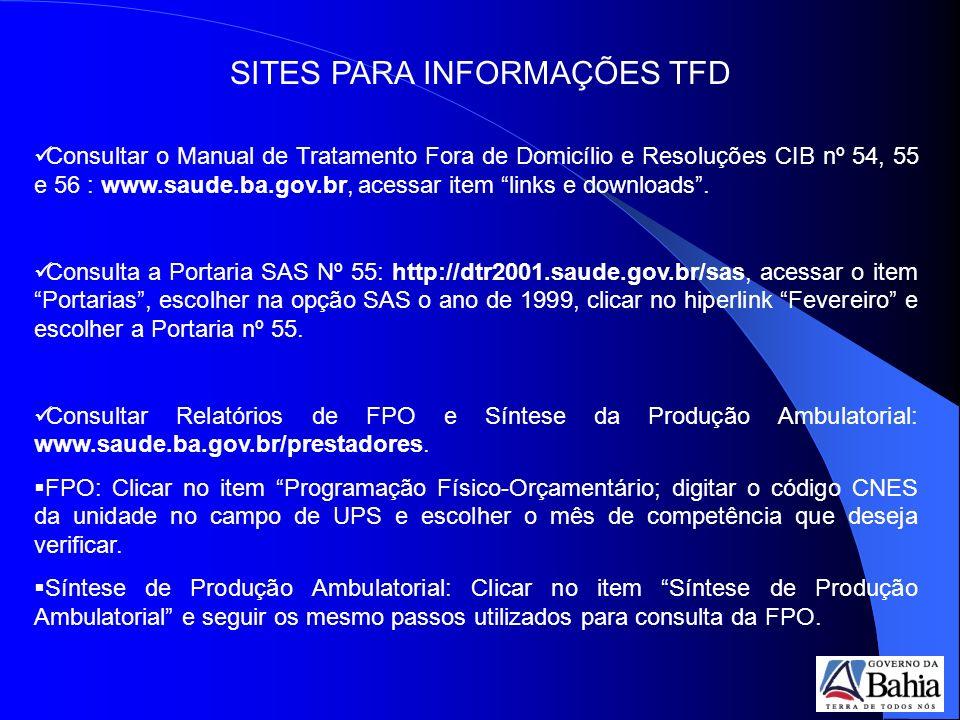 SITES PARA INFORMAÇÕES TFD Consultar o Manual de Tratamento Fora de Domicílio e Resoluções CIB nº 54, 55 e 56 : www.saude.ba.gov.br, acessar item links e downloads.