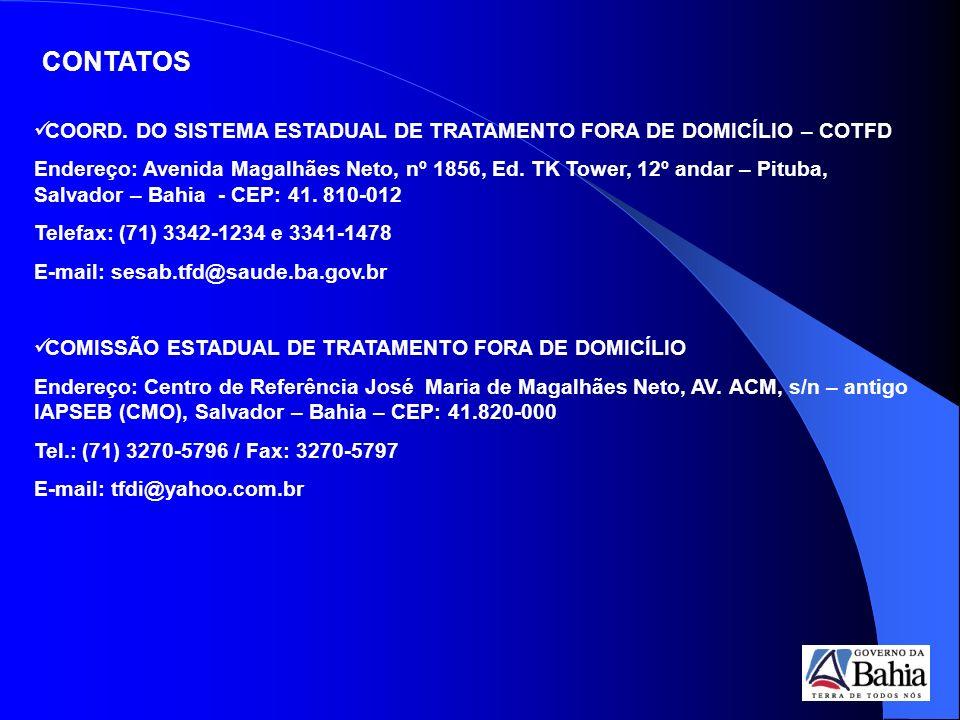 COORD. DO SISTEMA ESTADUAL DE TRATAMENTO FORA DE DOMICÍLIO – COTFD Endereço: Avenida Magalhães Neto, nº 1856, Ed. TK Tower, 12º andar – Pituba, Salvad