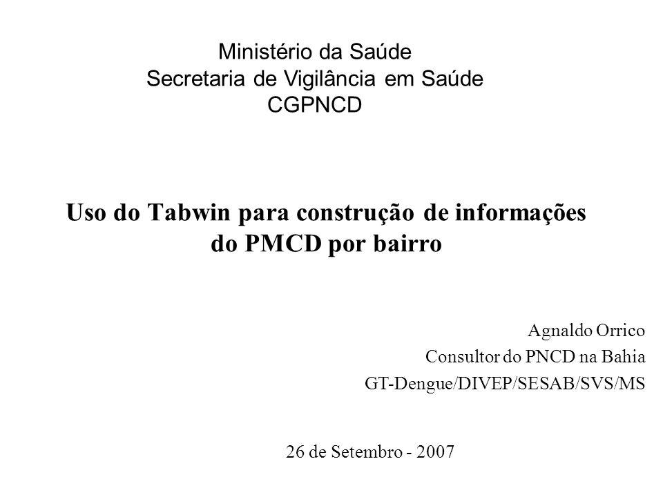 Uso do Tabwin para construção de informações do PMCD por bairro 26 de Setembro - 2007 Agnaldo Orrico Consultor do PNCD na Bahia GT-Dengue/DIVEP/SESAB/
