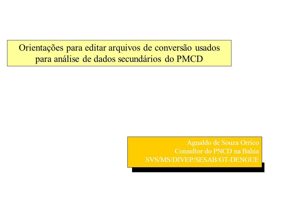 Orientações para editar arquivos de conversão usados para análise de dados secundários do PMCD Agnaldo de Souza Orrico Consultor do PNCD na Bahia SVS/
