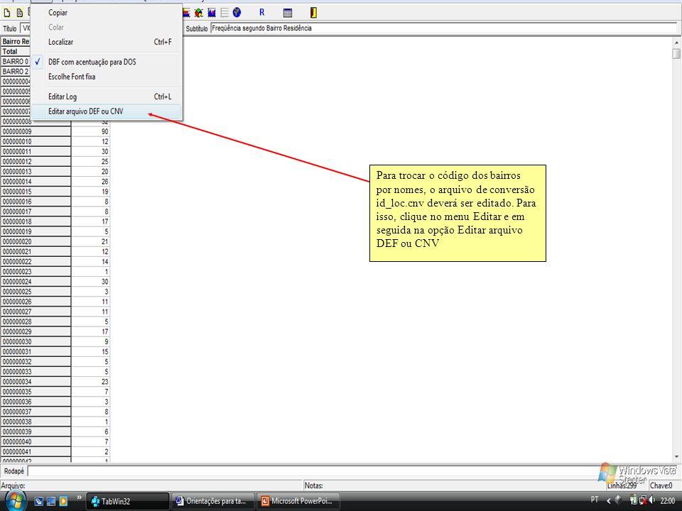 Para trocar o código dos bairros por nomes, o arquivo de conversão id_loc.cnv deverá ser editado. Para isso, clique no menu Editar e em seguida na opç