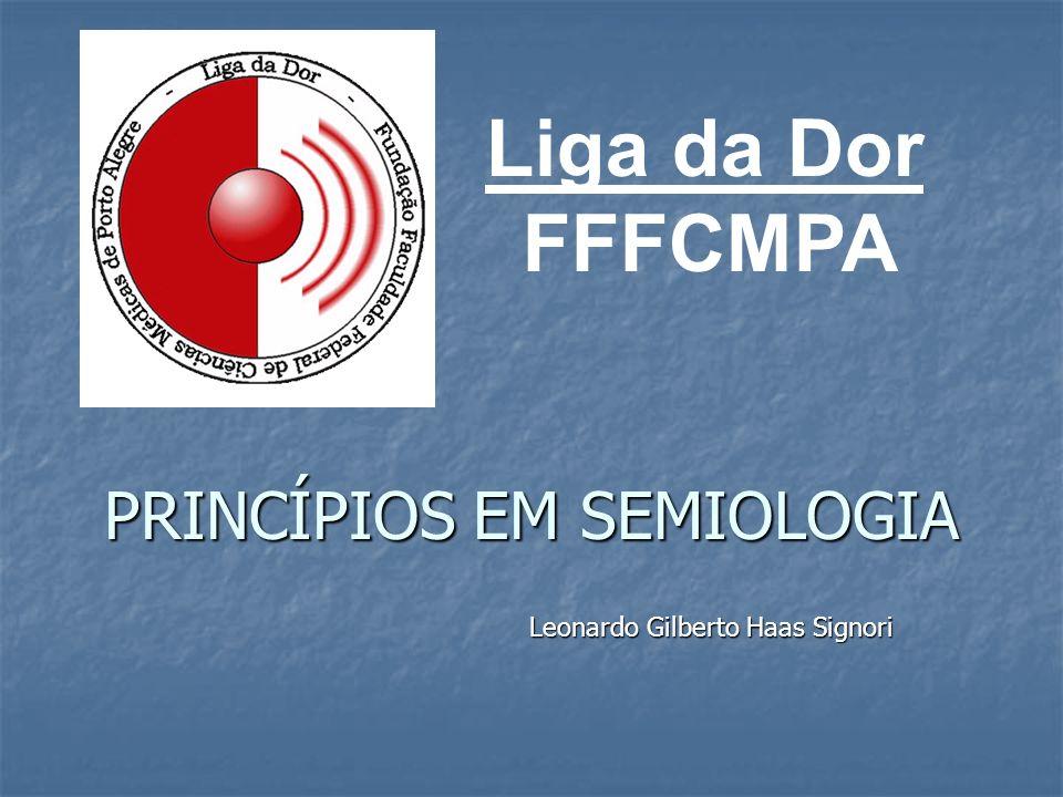 PRINCÍPIOS EM SEMIOLOGIA Leonardo Gilberto Haas Signori Liga da Dor FFFCMPA