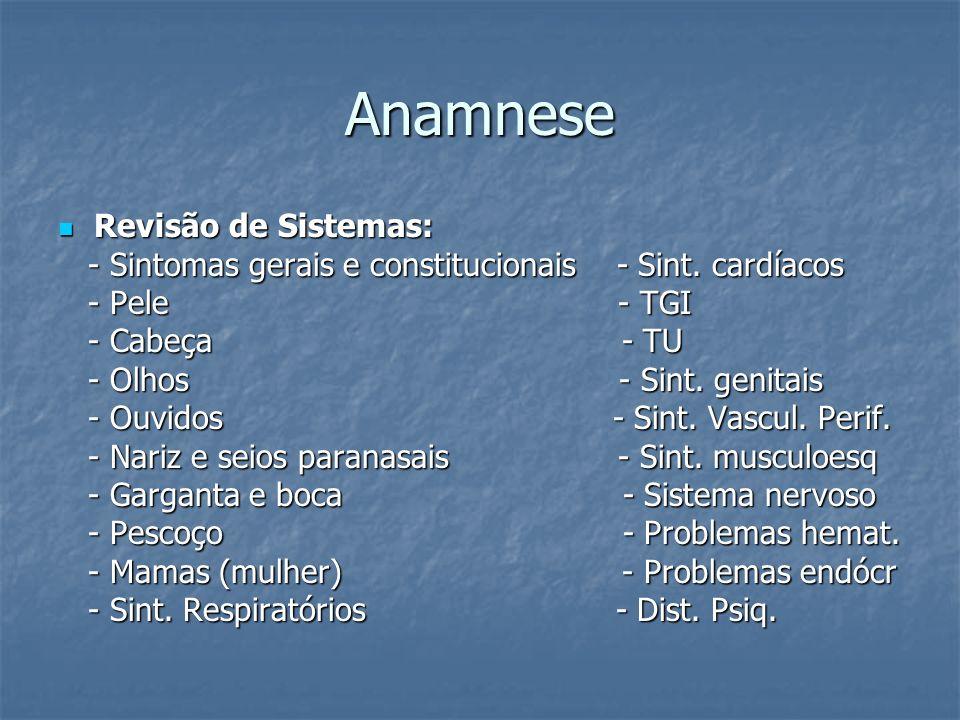 Anamnese Revisão de Sistemas: Revisão de Sistemas: - Sintomas gerais e constitucionais - Sint. cardíacos - Sintomas gerais e constitucionais - Sint. c