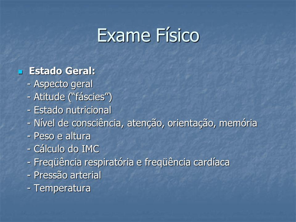 Exame Físico Estado Geral: Estado Geral: - Aspecto geral - Aspecto geral - Atitude (fáscies) - Atitude (fáscies) - Estado nutricional - Estado nutrici