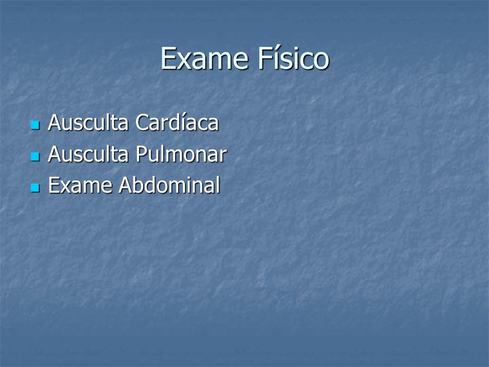 Exame Físico Ausculta Cardíaca Ausculta Cardíaca Ausculta Pulmonar Ausculta Pulmonar Exame Abdominal Exame Abdominal