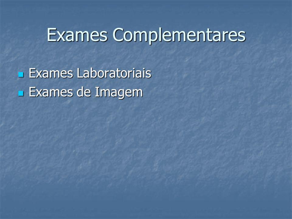 Exames Complementares Exames Laboratoriais Exames Laboratoriais Exames de Imagem Exames de Imagem