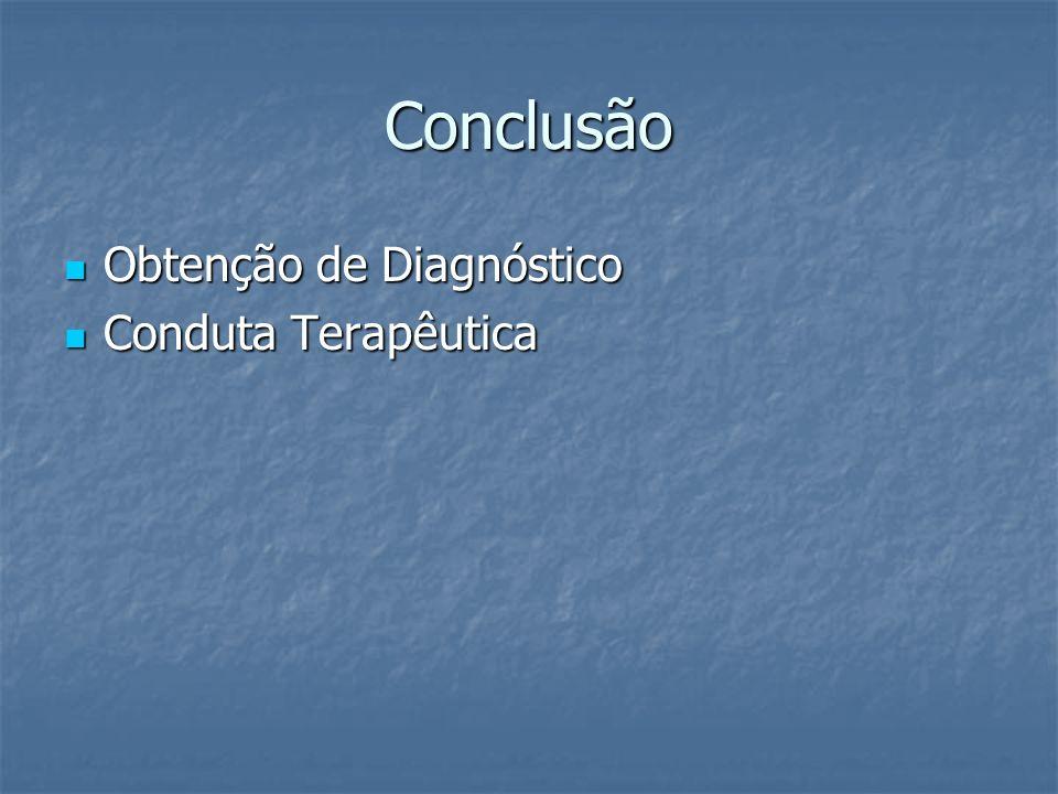 Conclusão Obtenção de Diagnóstico Obtenção de Diagnóstico Conduta Terapêutica Conduta Terapêutica