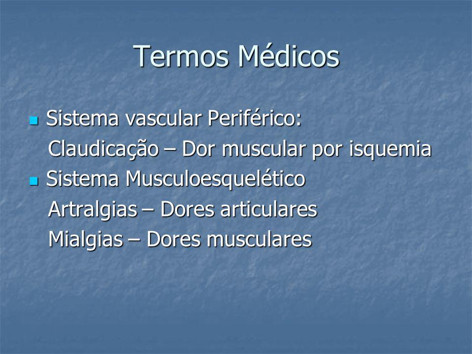 Termos Médicos Sistema vascular Periférico: Sistema vascular Periférico: Claudicação – Dor muscular por isquemia Claudicação – Dor muscular por isquem