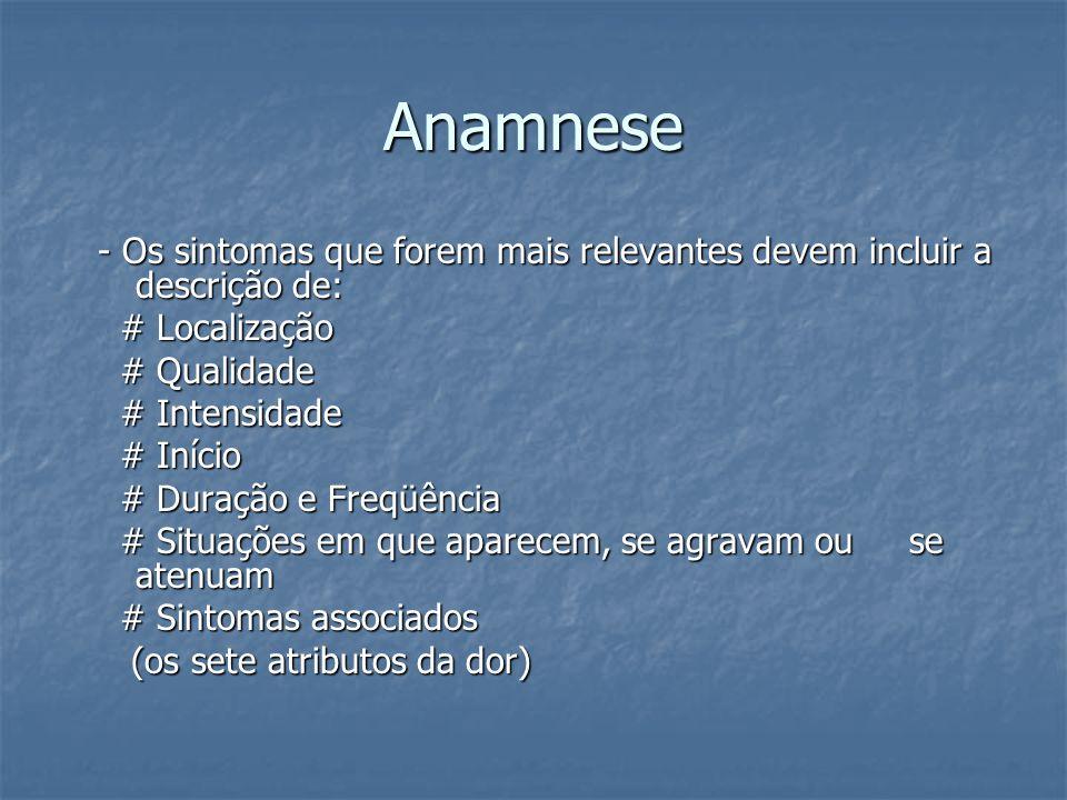 Anamnese - Os sintomas que forem mais relevantes devem incluir a descrição de: - Os sintomas que forem mais relevantes devem incluir a descrição de: #