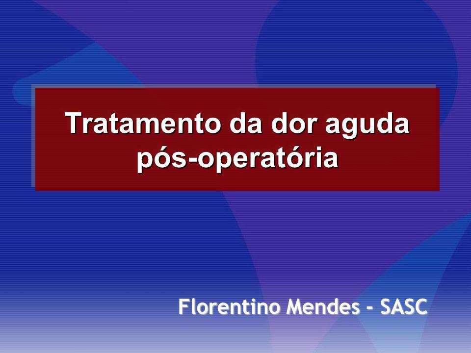 Tratamento da dor aguda pós-operatória Florentino Mendes - SASC