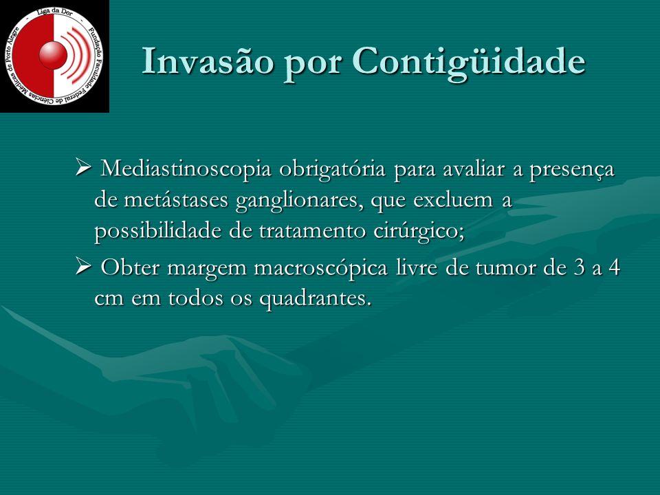 Invasão por Contigüidade Mediastinoscopia obrigatória para avaliar a presença de metástases ganglionares, que excluem a possibilidade de tratamento ci