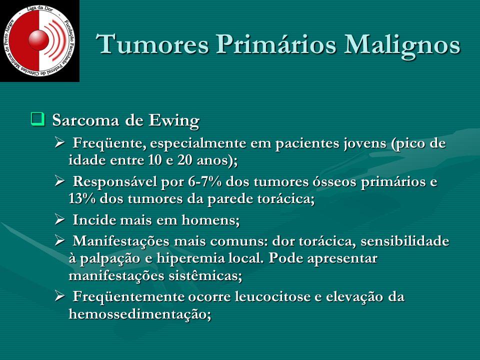 Tumores Primários Malignos Sarcoma de Ewing Sarcoma de Ewing Freqüente, especialmente em pacientes jovens (pico de idade entre 10 e 20 anos); Freqüent