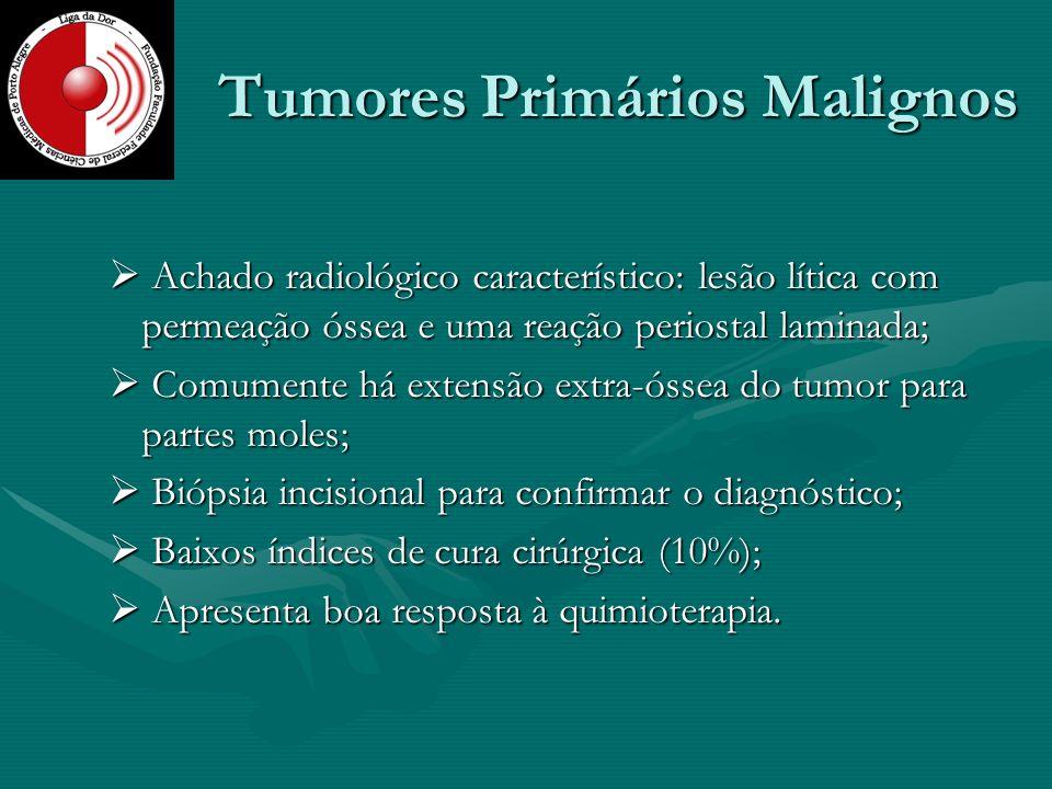 Tumores Primários Malignos Achado radiológico característico: lesão lítica com permeação óssea e uma reação periostal laminada; Achado radiológico car