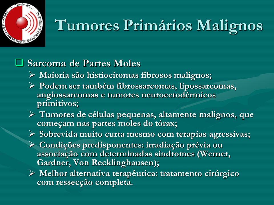 Tumores Primários Malignos Sarcoma de Partes Moles Sarcoma de Partes Moles Maioria são histiocitomas fibrosos malignos; Maioria são histiocitomas fibr