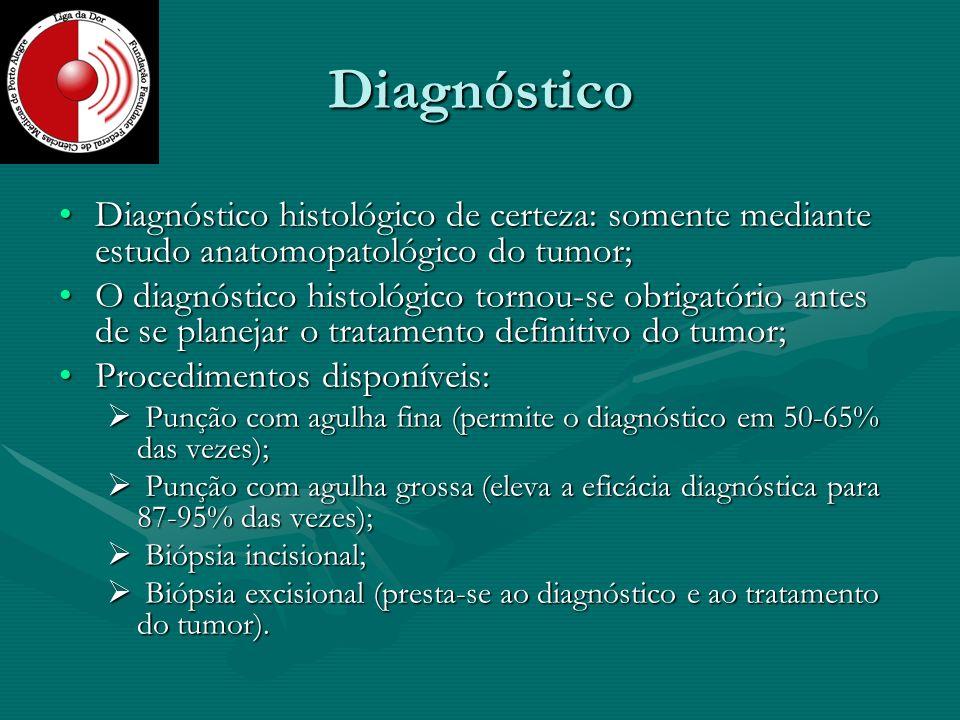 Diagnóstico Diagnóstico histológico de certeza: somente mediante estudo anatomopatológico do tumor;Diagnóstico histológico de certeza: somente mediant